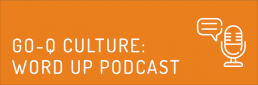 GO-Q Culture: Word Up Podcast