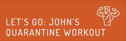 Let's GO: John's Quarantine Workout
