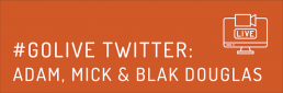 #GOLive Twitter: Adam, Mick & Blak Douglas